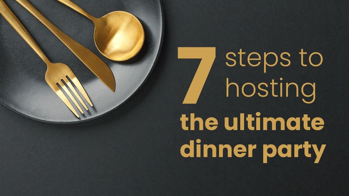 7 Steps to Hosting the Ultimate Dinner Party