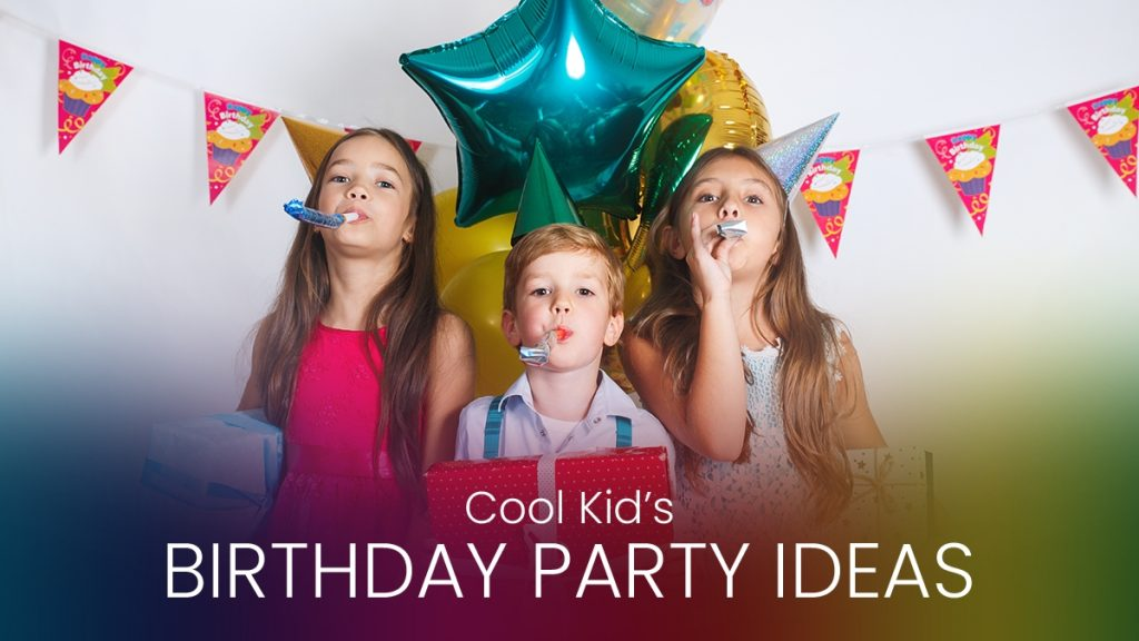 Cool Kid's Birthday Party Ideas