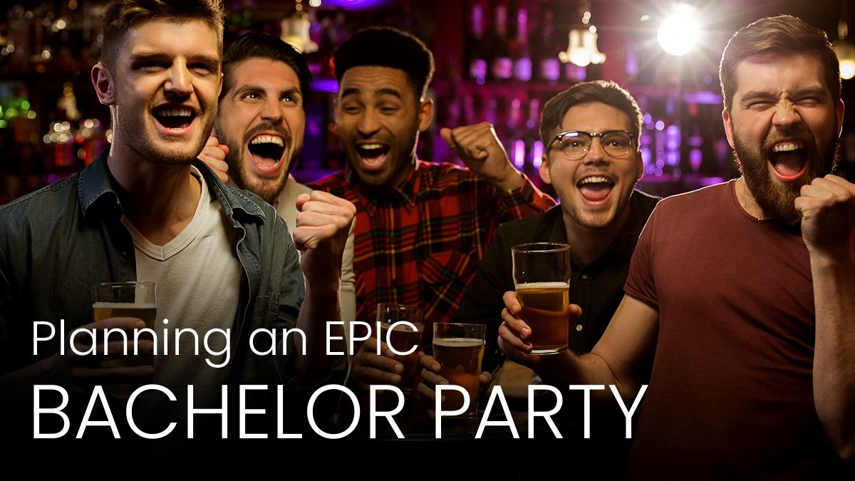 Planning An Epic Bachelor Party