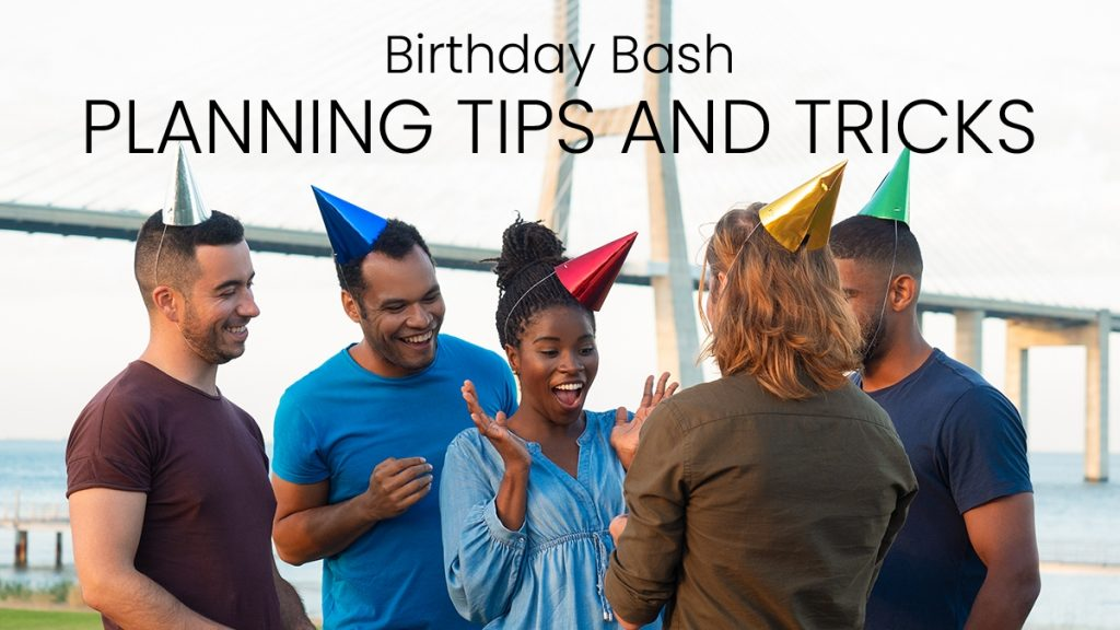 Birthday Bash:  Planning Tips and Tricks